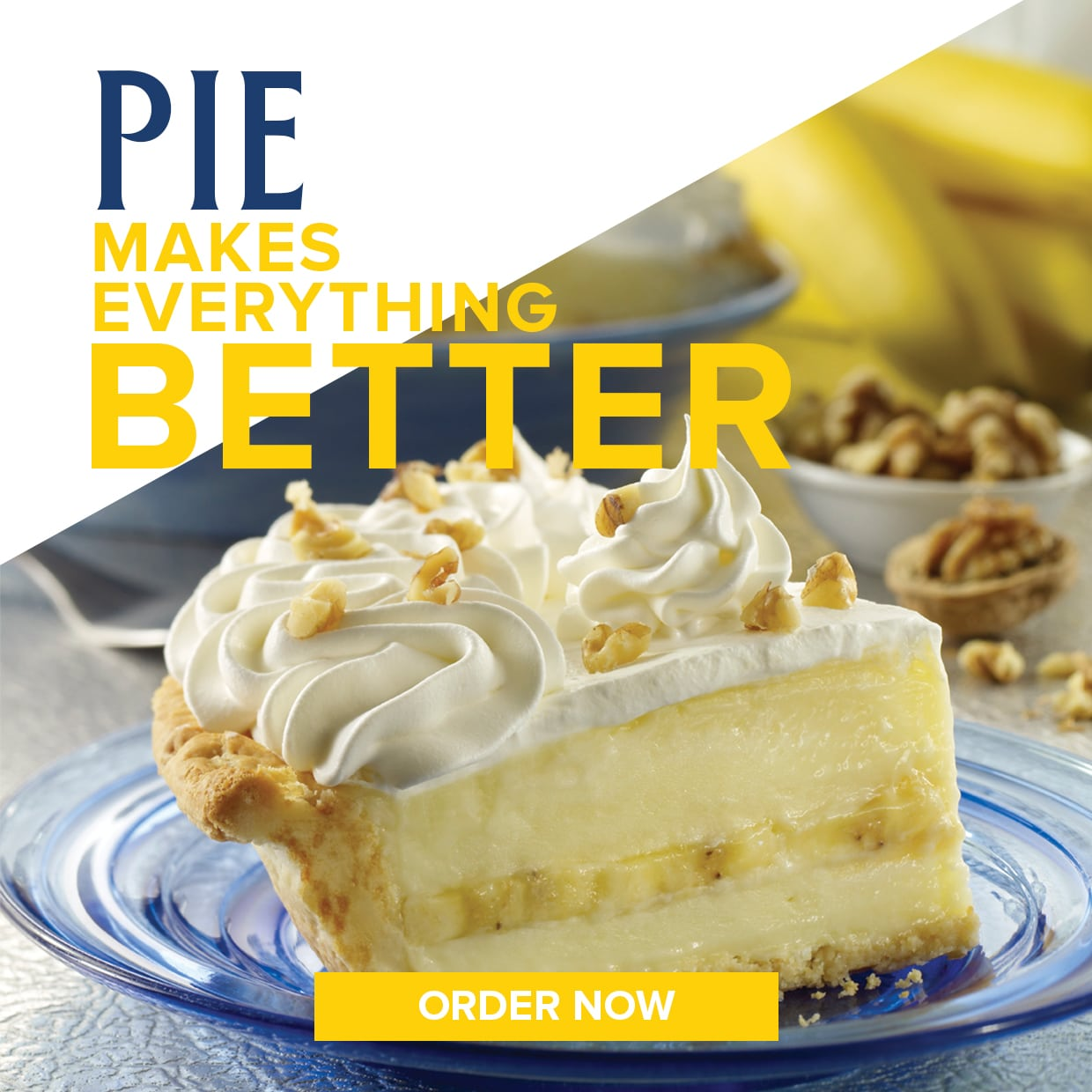 Pie Makes Everything Better. Order now