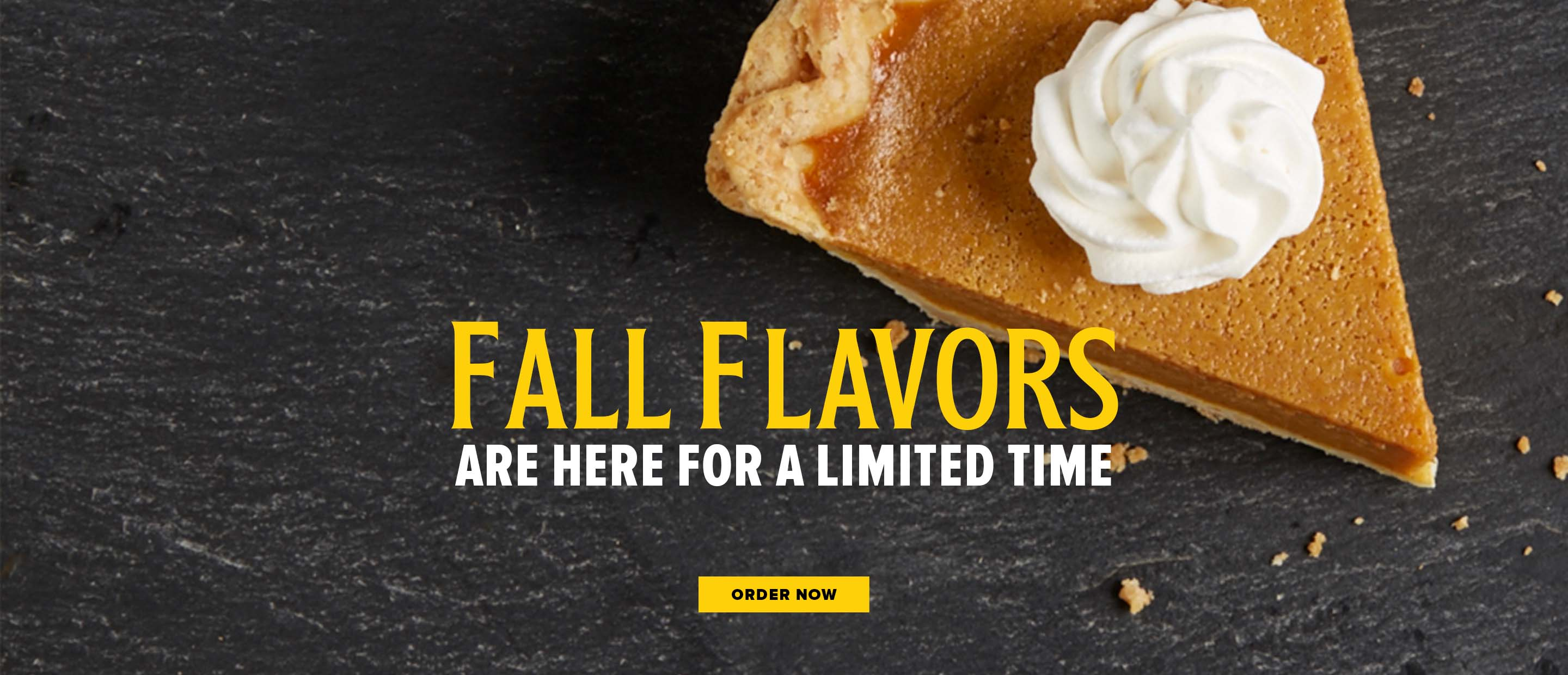 Fall Flavors are here for a limited time! Order now.